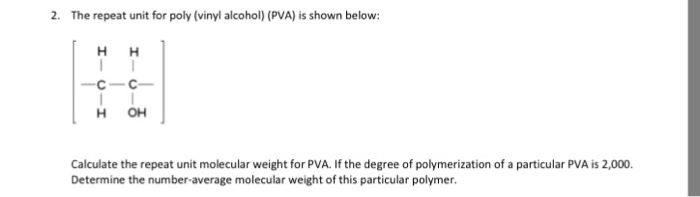 The repeat unit for poly vinyl alcohol pva is chegg question the repeat unit for poly vinyl alcohol pva is shown below calculate the repeat unit molecul ccuart Image collections