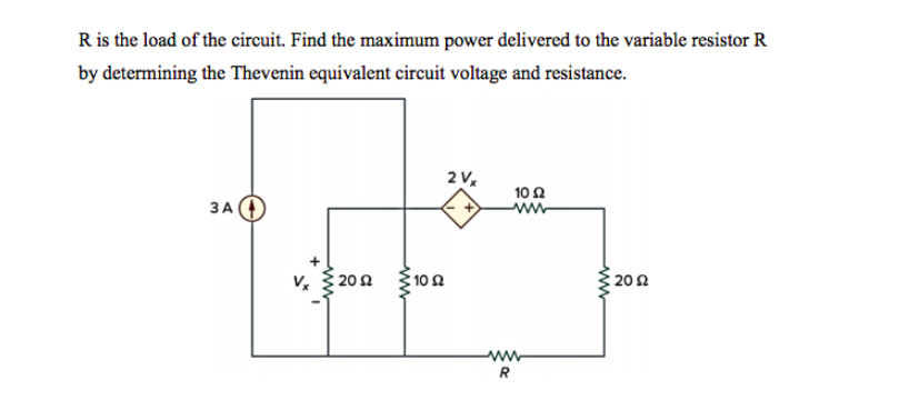 R is the load of the circuit. Find the maximum power delivered to the variable resistorR by determining the Thevenin equivalent circuit voltage and resistance. 10Ω 3 A v. 20 Ω 10Ω 20Ω
