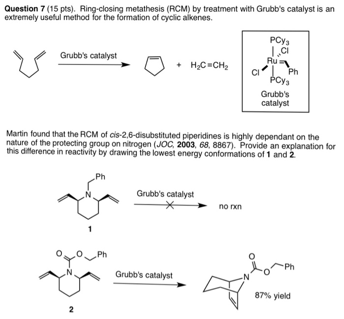 ring closing metathesis grubbs ii 7 general procedure for the ring-closing metathesis reaction: to a solution of a grubbs' catalyst (0002 mm, 25 mol %) in dry toluene (10 ml), a solution of dimer (0008 mm) in dry toluene or dichloromethane (10 ml) was added drop- wise (over 30 min) the resulting mixture was stirred at 30.