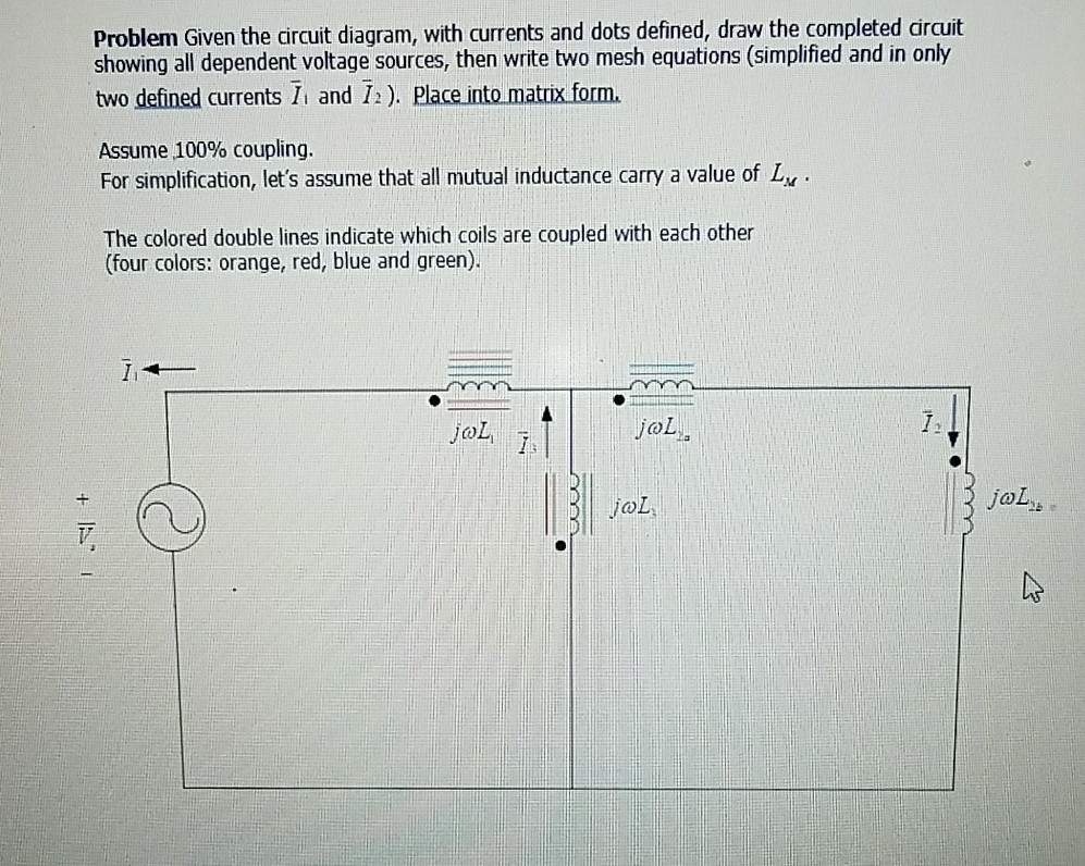 Problem Given the circuit diagram, with currents and dots defined, draw the  completed circuit