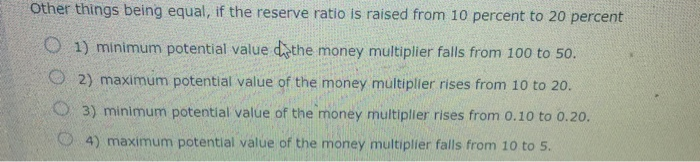 Other things being equal, if the reserve ratio is
