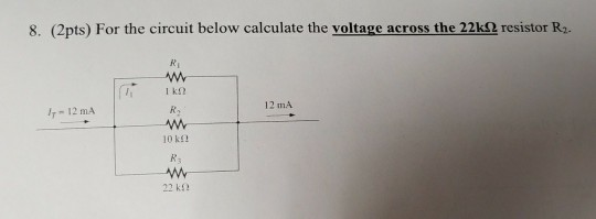 8. (2pts) For the circuit below calculate the voltage across the 22k2 resistor R2. RI 1 k2 12 mA 12 mA 10 kS!