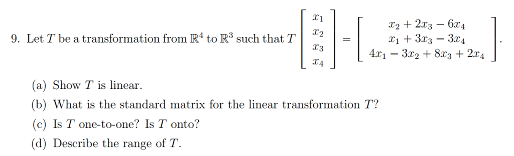 T1 T2 2T3 9. be transformation R4 to R3 T2 Let T a from such that T r1 3r3 T3 T4 (a) Show T is linear. (b) What is the standard matrix for the linear transformation T? (c) Is Tone-to-one Is Tonto? (d) Describe the range of T. 3r4