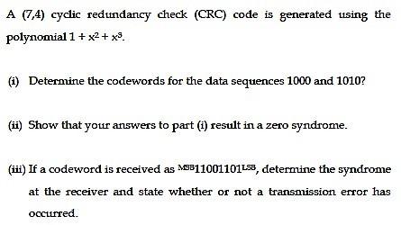 Solved: A (7, 4) Cyclic Redundancy Check (CRQ) Code Is Gen