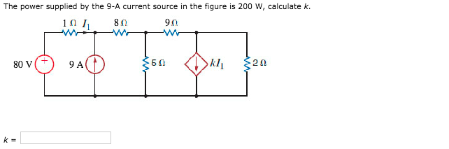 Question The Power Supplied By 9 A Current Source In Figure Is 200 W Calculate K 10 80 90 V9