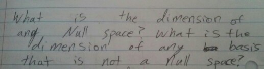 Image for What is the dimension of any Null space? What is the dimension of any basis that is not a null space?