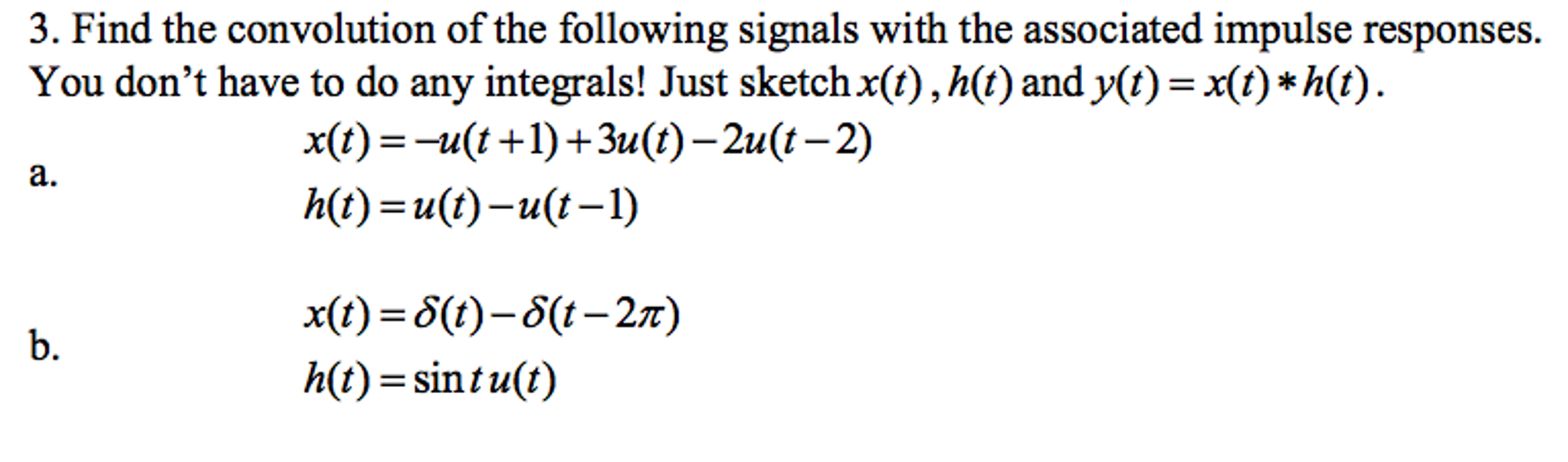 electrical engineering archive 09 2016 chegg com find the convolution of the following signals the associated impulse responses you don t have to do any integrals just sketch x t h t and y t