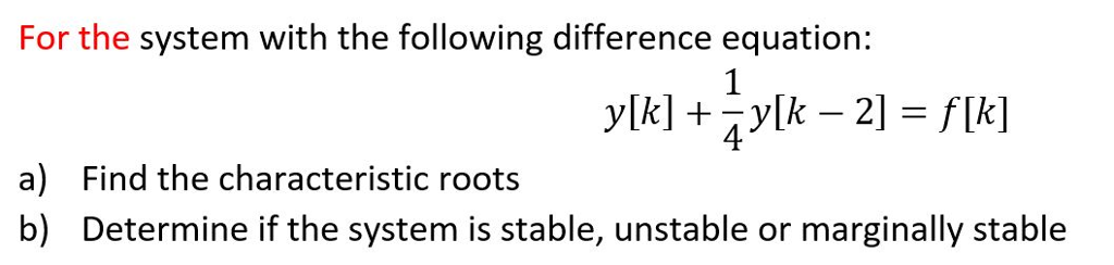 For the system with the following difference equation: a) b) Find the characteristic roots Determine if the system is stable, unstable or marginally stable