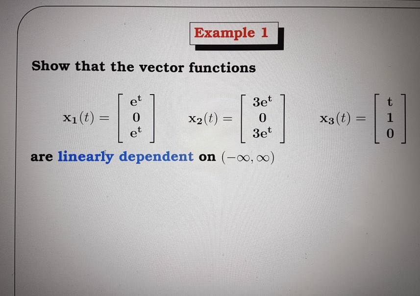 Example 1 Show that the vector functions 3e (t) X1 X2 3e are linearly dependent on oo, oo) (t) X3