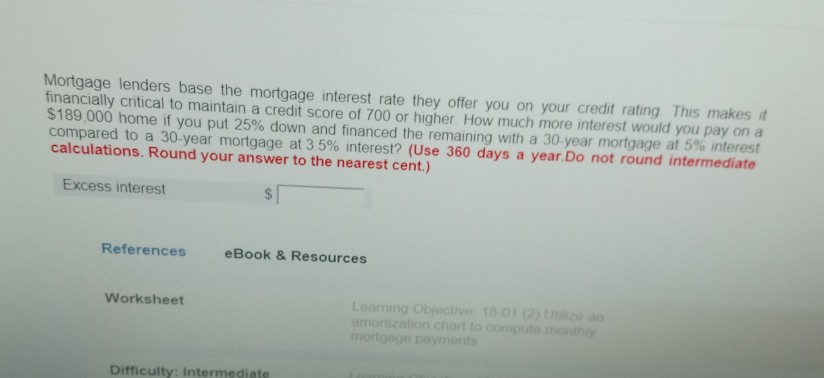 Solved: Mortgage Lenders Base The Mortgage Interest Rate T ...