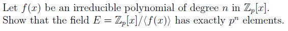 Let f(z) be an irreducible polynomial of degree n in Zpla Show that the field E Zpla/ r) has exactly pr elements