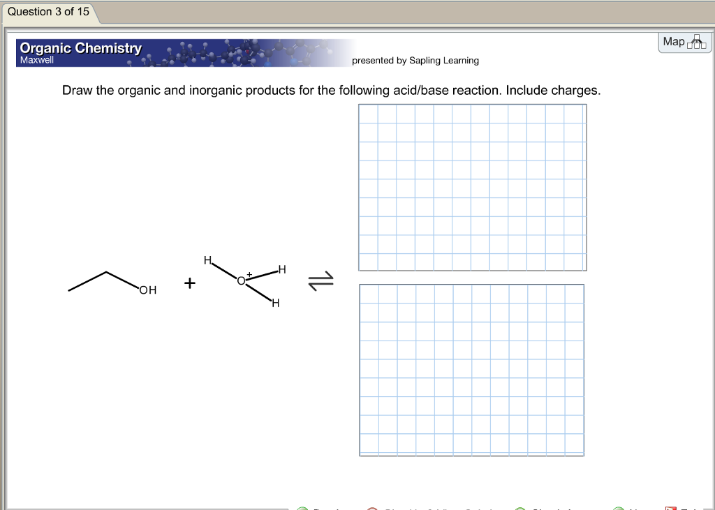 Chemistry archive september 17 2017 chegg question 1 of 15 map organic chemistry maxwell presented by sapling learning draw the organic and inorganic products for the following acidbase reaction fandeluxe Images