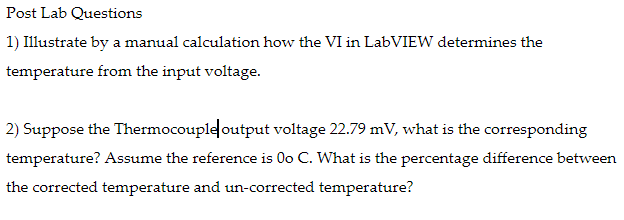 1) Illustrate by a manual calculation how the VI in LabVIEW determines the temperature from the input voltage 2) Suppose the Thermocoupleoutput voltage 22.79 mV, what is the corresponding temperature? Assume the reference is 0o C. What is the percentage difference between the corrected temperature and un-corrected temperature?