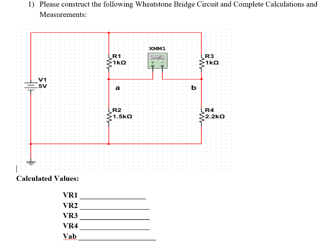 Solved Construct The Following Wheatstone Bridge Circuit Wiring Diagram 1 Please And Complete Calculations Measurements Xmm1