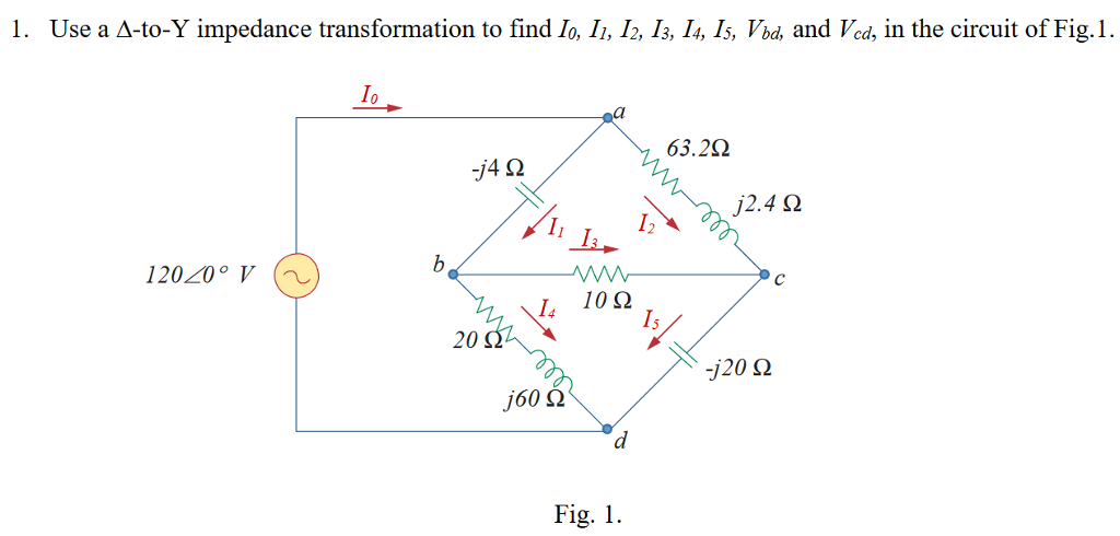 l. Use a Δ-to-Y impedance trans formation to find lo, 1, 12, 1, 1, Is, Vbd, and Ved, in the circuit of Fig.1. Io 63.2Ω -j4 Ω j2.4 Ω I1 I2 120200 V 14 10Ω 20 S -j20 Ω j60 Ω Fig. 1
