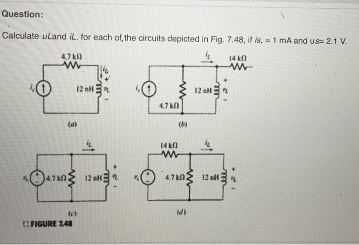 media%2F53b%2F53b4552b f29d 4e66 b1c0 eb94191de4cc%2Fimage - Question: Calculate ULand iL. for each of the circuits depicted in Fig. 7.48, i s 1 mA and us 2.1 V. 4.7 km L 14 kn i,(t 12 nH 4.7 kn (b) I4kn 4,7 km 12 nH 12 nH (d) t: FIGURE 748