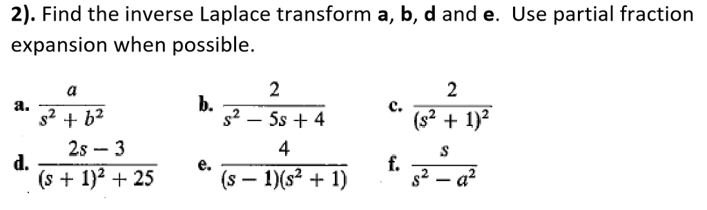 2). Find the inverse Laplace transform a, b, d and e. Use partial fraction expansion when possible 2 a. b. s2-5s + 4 2s -3 4 d. e. (s 1)225(s - 1)(s2 +1)s2 -a dt