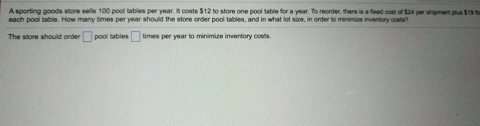 A Sporting Goods Store Sells 100 Pool Tables Per Year. It Costs $12 To Store