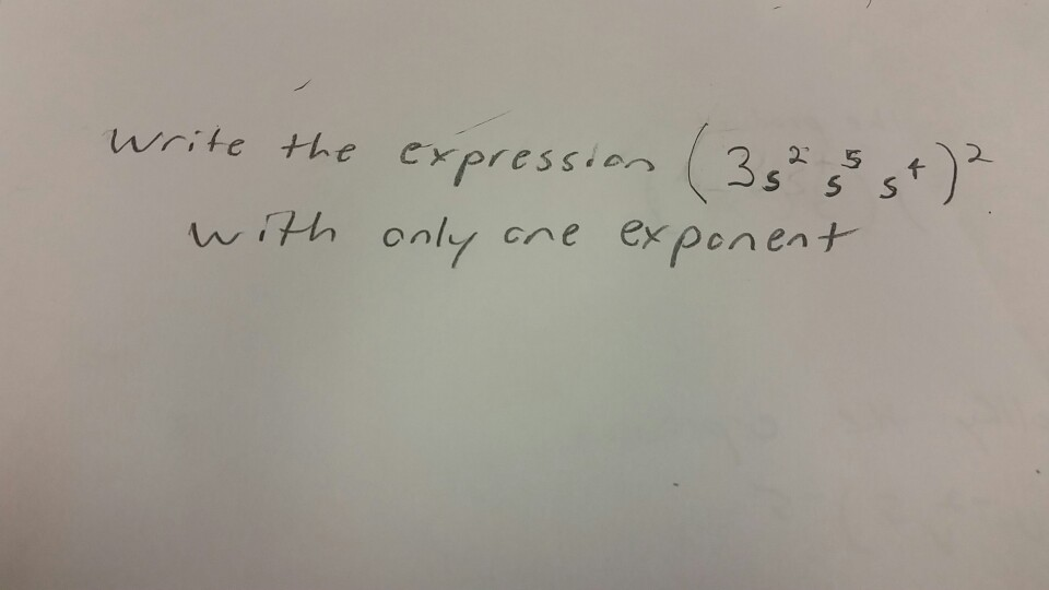 Image for Write the expression (3s^2 s^5 s^t)^2 wirh only one exponent