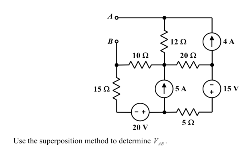 12Ω 4 A 10Ω 20 Ω 15Ω 5 A 15 V 5Ω 20 V Use the superposition method to determine 8 AB