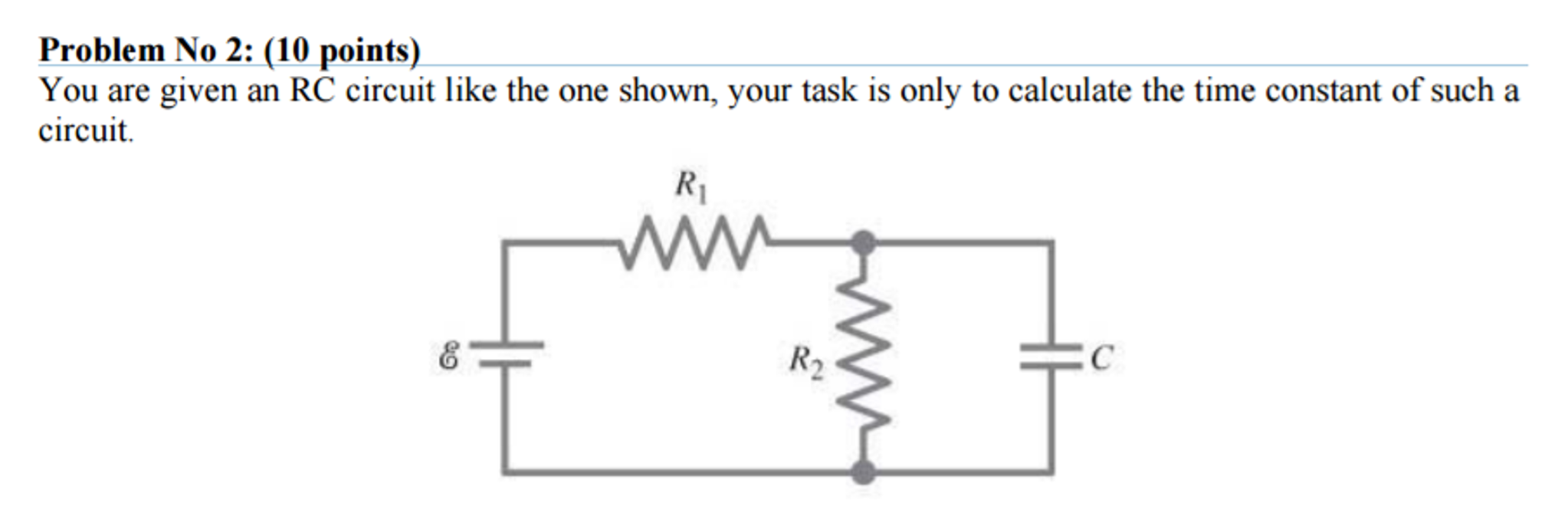 Question: You are given an RC circuit like the one shown, your task is only  to calculate the time constant .