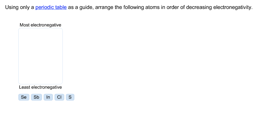 Solved using only a periodic table as a guide arrange th question using only a periodic table as a guide arrange the following atoms in order of decreasing electr urtaz Choice Image