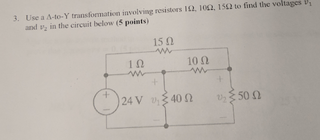 Use a Δ-to-Y transformation involving resistors IQ, 10Ω, 15Ω to find the voltages v1 and v2 in the circuit below (5 points) 3. 15 Ω 1Ω 10Ω 1- 1