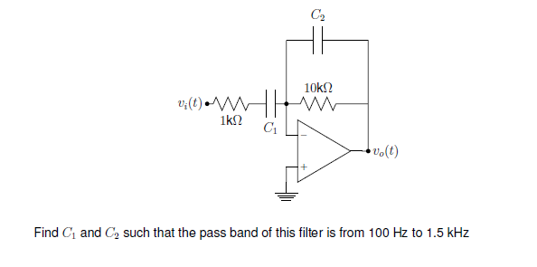 C2 C1 o(t) Find Ci and C such that the pass band of this flter is fr 100 Hz to 1.5 kHz