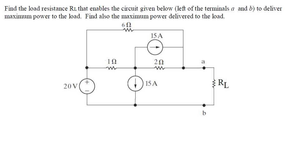Find the load resistance R that enables the circuit given below (left of the terminals a and b) to deliver maximum power to the load. Find also the maximum power delivered to the load. 6Ω 15 A 2Ω 15 A 20 V