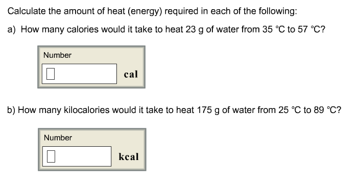 Question: Calculate the amount of heat (energy) required in each of the  following: How many calories would.