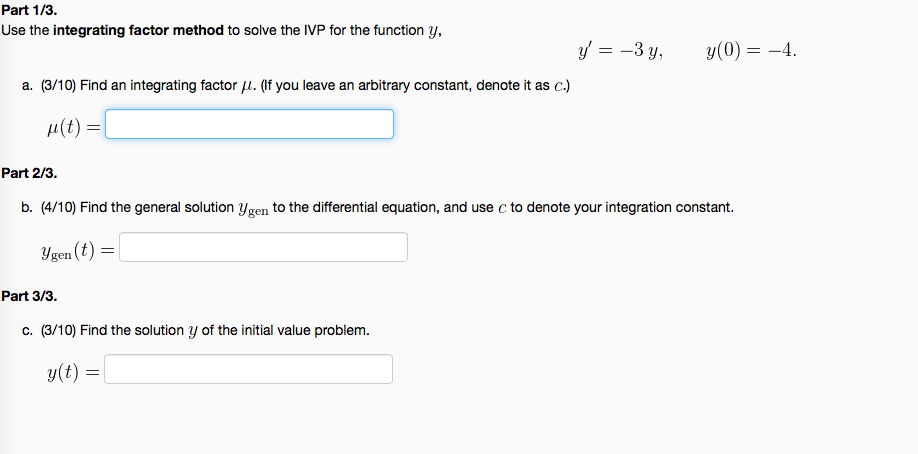 Part 1/3 Use the integrating factor method to solve the IVP for the function