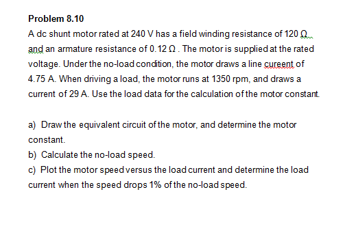 A dc shunt motor rated at 240 V has a field windin