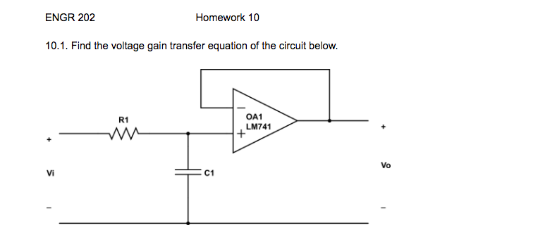 ENGR 202 Homework 10 10.1. Find the voltage gain transfer equation of the circuit below R1 OA1 LM741 Vi Vo