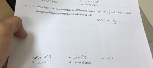 d None ol these Given that y is a solution of the differential equation -4s a second solution using the method of redaction order. of d. None of these