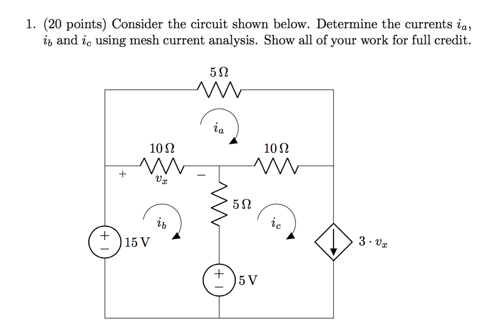 1. (20 points) Consider the circuit shown below. Determine the currents ia, ib and ic using mesh current analysis. Show all of your work for full credit. 10Ω 10Ω 5Ω Lb 15 V 3 - Ux