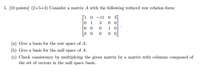 Image for 5. [10 points] (2+5+3) Consider a matrix A with the following reduced row echelon form: (a) Give a basis for