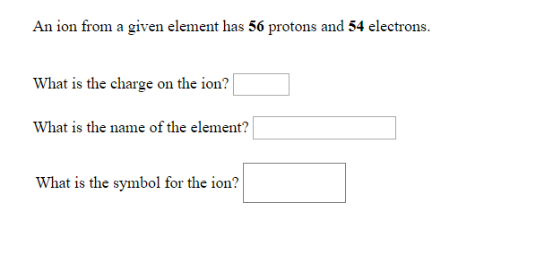 solved an ion from a given elemen t has 56 protons and 54