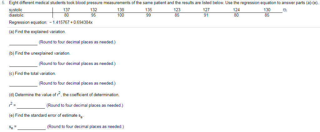 Eight different medical students took blood pressure measurements of the  same patient and the