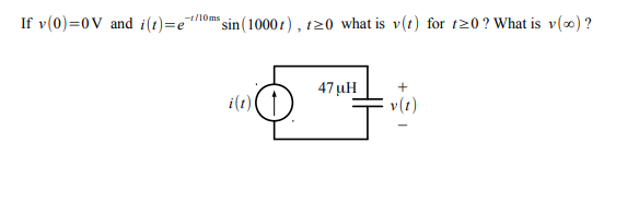 for tz If v(0)=0V and i(1)=e-moms sin(10001) , 120 what is v(1) for 120? What is v(m) ? 4/ul i(t) v(t)