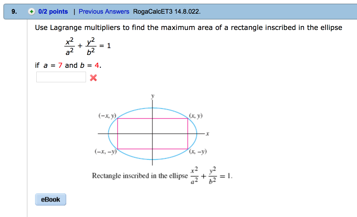 Question: Use Lagrange multipliers to find the maximum area of a rectangle  inscribed in the ellipse x^2/a^.
