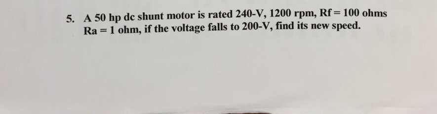 A 50 hp dc shunt motor is rated 240-V, 1200 rpm, R