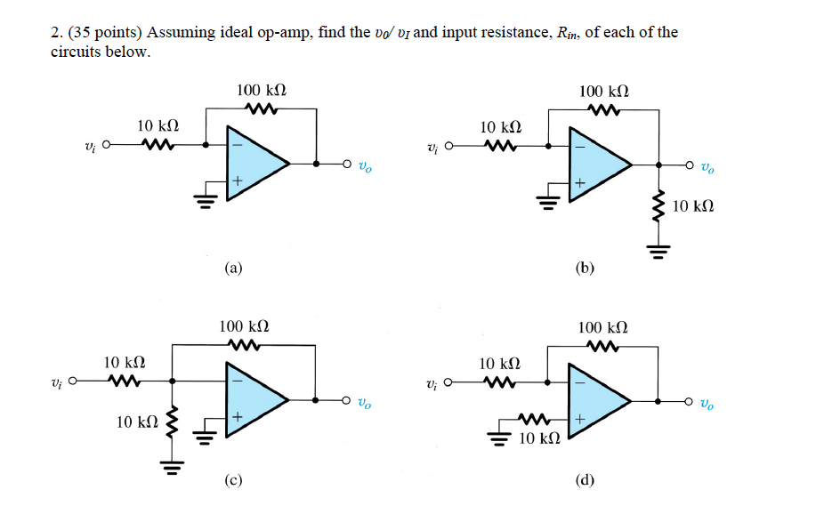 2. (35 points) Assuming ideal op-amp, find the Do/ vr and input resistance, Rm of each of the circuits below 100 kΩ 100 kΩ 10 kΩ 10 kS2 v% 10 kΩ 100 kΩ 100 kΩ 10 kΩ 10 kl2 10 kΩ