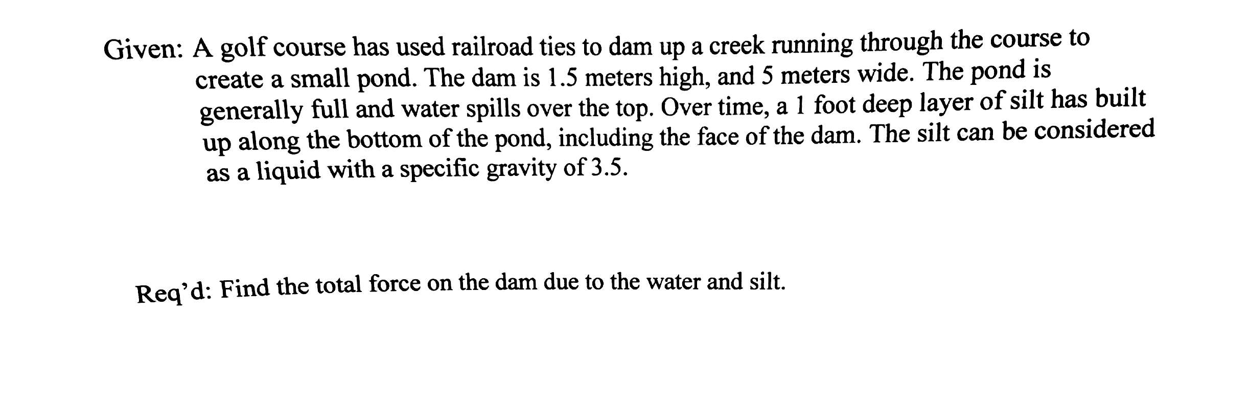 Solved: Given: A Golf Course Has Used Railroad Ties To Dam