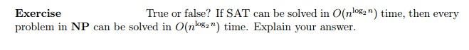 True or false? If SAT can be solved in O(n^log_2n)