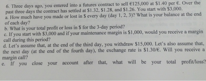 Solved: Three Days Ago, You Entered Into A Futures Contrac