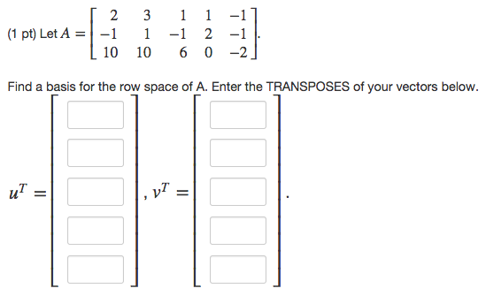 Image for Let A= And a basis for the row space of A. Enter the TRANSPOSES of your vectors below. u^T= v^T=