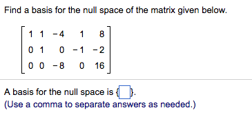 Find a basis for the null space of the matrix give