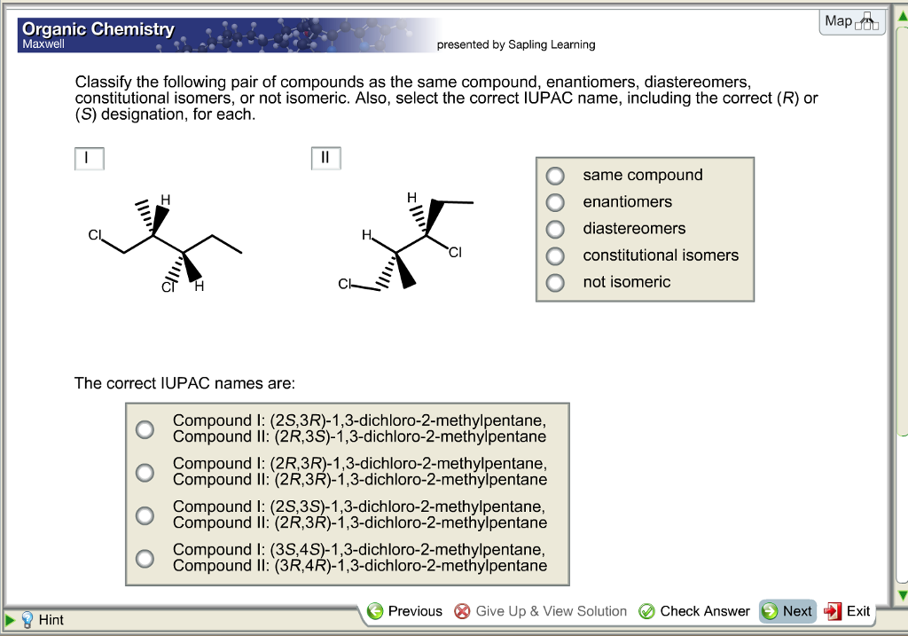 Chemistry archive october 03 2017 chegg map organic chemistry maxwell presented by sapling learning classify the following pair of compounds as the same compound enantiomers fandeluxe Images