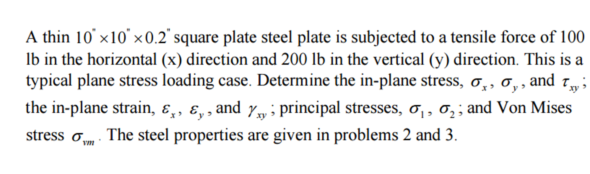"Question: A thin 10"" times 10"" times 0.2"" square plate steel plate is  subjected to a tensile force of 100 l."