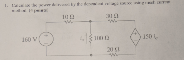 1. Calculat te the power delivered by the dependent voltage source using mesh current method. (4 points) 1012 30 Ω 160 V 150 i 2011